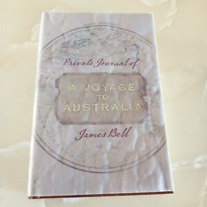 A Voyage to Australia: Private Journal of James Bell by James Bell