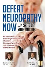 Defeat Neuropathy Now: In Spite of Your Doctor Monteiro D.C., Dr. Valerie