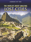 NEW The World's Most Amazing Lost Cities (Landmark Top Tens) by Ann Weil