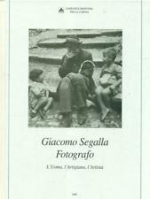GIACOMO SEGALLA FOTOGRAFO - L'UOMO, L'AARTIGIANO, L'ARTISTA  AA.VV