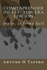 Como Aprender Ingles - Tercera Edicion : Ingles, la Forma Facil by Arturo...
