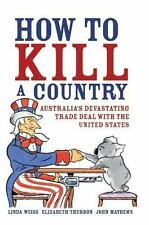 How to Kill a Country: Australia's Devastating Trade Deal with the-ExLibrary