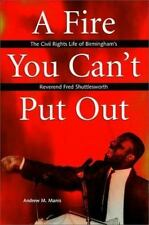 A Fire You Can't Put Out: he Civil Rights Life of Birmingham's Reveren-ExLibrary
