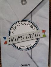PHILIPPE LEVEILLE - LA MIA VITA AL BURRO DELLO CHEF -,EDITOIRE GIUNTI