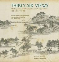 Thirty-Six Views: The Kangxi Emperor's Mountain Estate in Poetry and Prints by S