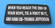 WHEN YOU REACH THE END OF YOUR ROPE TIE A KNOT IN IT JEFFERSON IRON ON PATCH