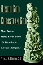 Hindu God, Christian God : How Reason Helps Break down the Boundaries Between...
