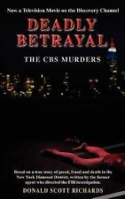 Deadly Betrayal - the Cbs Murders by Donald Scott Richards (2003, Paperback)