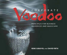 """AS NEW"" Firth, David, Carayol, Rene, Corporate Voodoo: Business Principles for"