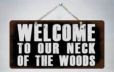 """726Hs Welcome To Our Neck Of The Woods 5""""x10"""" Aluminum Hanging Novelty Sign"""