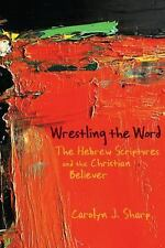NEW - Wrestling the Word: The Hebrew Scriptures and the Christian Believer
