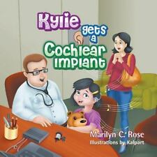 Kylie Gets a Cochlear Implant by Marilyn C. Rose (2013, Paperback)