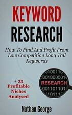 Keyword Research : How to Find and Profit from Low Competition Long Tail Keyw...
