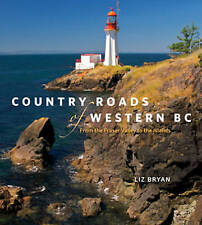 Country Roads of Western BC: From the Fraser Valley to the Islands by Liz Bryan
