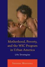 MOTHERHOOD, POVERTY, AND THE WIC PROGRAM IN URBAN AMERICA - MORRISSEY, SUZANNE -