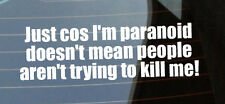 Just cos I'm paranoid doesn't mean people aren't trying to kill me! Car Sticker