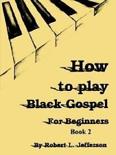How to Play Black Gospel for Beginners Book by Robert L. Jefferson (2006,...
