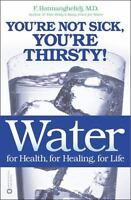 Water: For Health, for Healing, for Life: You're Not Sick, You're Thirsty! by B