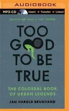 Too Good to Be True : The Colossal Book of Urban Legends by Jan Harold...