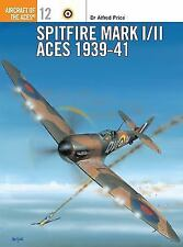 Aircraft of the Aces: Spitfire Mark I/II Aces 1939-41 12 by Alfred Price (1996,