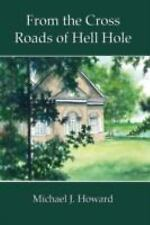 From the Cross Roads of Hell Hole by Michael J. Howard (2008, Paperback)