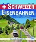 Fachbuch Schweizer Eisenbahnen, Unterwegs durch sechs Jahrzehnte, SBB, RhB, MGB