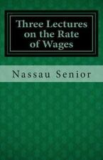 Three Lectures on the Rate of Wages by Nassau William Senior (2013, Paperback)