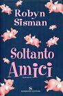 Robyn Sisman = SOLTANTO AMICI