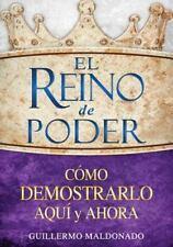 El Reino de Poder : Como Demostrarlo Aqui y Ahora by Guillermo Maldonado (2013,