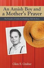 Amish Boy and a Mother's Prayer: The Founder of Graber Post Buildings Tells His
