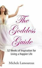 The Goddess Guide : 52 Weeks of Inspiration for Living a Happier Life by...