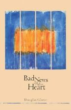 Bad News Of The Heart (canadian Literature Series): By Douglas H. Glover