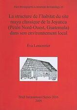 La Structure De L'Habitat Du Site Maya Classique de la Joyanca (Petén...