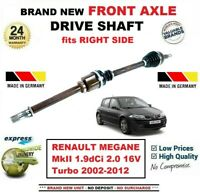 FOR RENAULT MEGANE II 1.9dCi 2.0 16V Turbo 2002-2012 FRONT AXLE RIGHT DRIVESHAFT