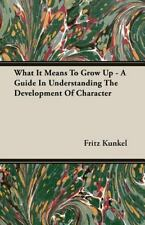 What It Means to Grow Up - A Guide in Understanding the Development of Character