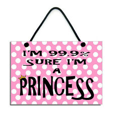 I'm 99.9% Sure I'm A Princess Fun Gift Handmade Home Sign/Plaque 590