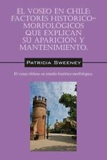 El Voseo En Chile: Factores Historico-Morfologicos Que Explican Su Aparicion y M