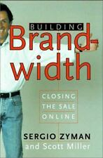 Building Brandwidth: Closing the Sale Online, Sergio Zyman, Scott Miller, Good B