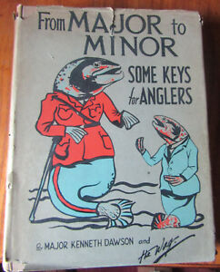 From Major to Minor some keys for Anglers by Major K Dawson and The Wag 1928 1st
