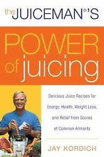The Juiceman's Power of Juicing: Delicious Juice Recipes for Energy, Health, Wei