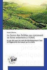 La Force des Faibles Ou Comment Se Faire Entendre a L'Omc by Obertan Pamela...