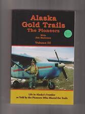 ALASKA GOLD TRAILS, VOL. 1, 2, 3,  4 - by JIM JAMES MADONNA, Pioneers Tell Tales