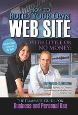How to Build Your Own Web Site With Little or No Money: The Complete Guide for