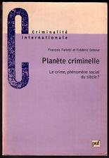FALLETTI, DEBOVE, PLANÈTE CRIMINELLE, LE CRIME PHÉNOMÈNE SOCIAL DU SIÈCLE ?