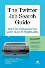 The Twitter Job Search Guide: Find a Job and Advance Your Career in Just 15 Minu