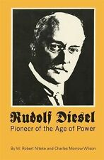 Rudolph Diesel : Pioneer of the Age of Power by W. Robert Nitske and Charles...