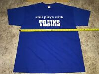 VTG 80s 90s Still Plays With Trains T-shirt Novelty Gift Funny Shirt Model Train