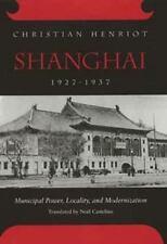 Shanghai, 1927-1937: Municipal Power, Locality, and Modernization