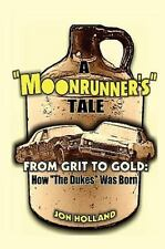 A Moonrunner's Tale : From Grit to Gold, How the Dukes Was Born by Jon...