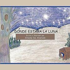Dónde Estará la Luna by Aracely de Alvarado (2010, Hardcover)